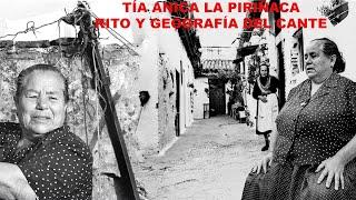 TIA ANICA LA PIRIÑACA-RITO Y GEOGRAFÍA DEL CANTE