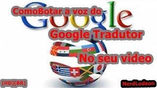 Como Botar A Voz Do Google Tradutor No seu video [BR][HD]