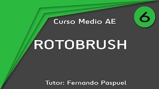 6.- ROTOBRUSH | After Effects Medio