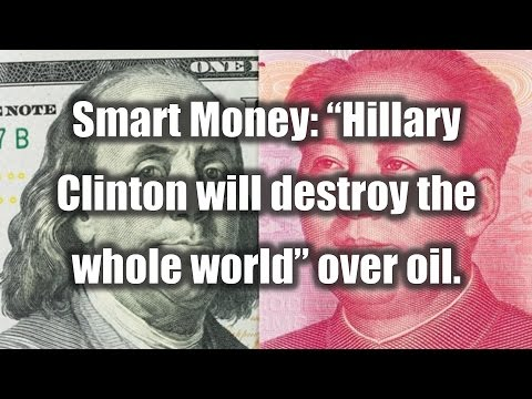 "Smart Money: ""Hillary Clinton Will Destroy the Whole World"" Over Oil Interests"