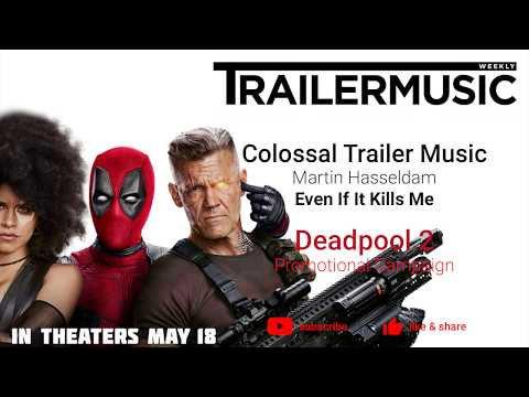 Deadpool 2 - Promotional Campaign Music | Colossal Trailer Music  - Even If It Kills Me