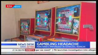 Government impounds 78 gambling machines in  Kericho and Rongai