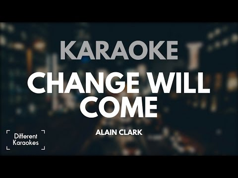Change Will Come - Alain Clark (Karaoke/Instrumental) HD