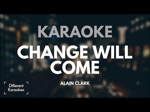 Change Will Come - Alain Clark (Karaoke/Instrumental) HD