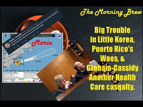 Big Trouble in Little Korea, Puerto Rico's Woes, and Graham-Cassidy, another health care casualty