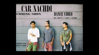 CAR NACHDI SONG|| LATEST DANCE CHOREOGRAPHY 2017 || DANCE BY:- SAM ||JEET THAKUR || SAFIK.