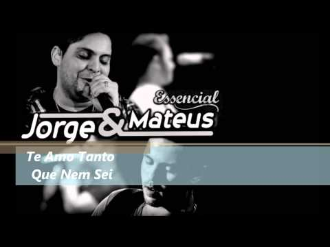 Te Amo Tanto Que Nem Sei - Jorge e Mateus - ESSENCIAL 2012