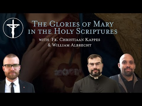 The Glories of Mary in the Holy Scriptures with Fr. Christiaan Kappes & William Albrecht