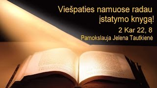 2 Kar 22 skyrius - Viešpaties namuose radau įstatymo knygą!