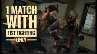 The Last of Us multiplayer ROCKY style  !! Entire match #Onlyfist gameplay