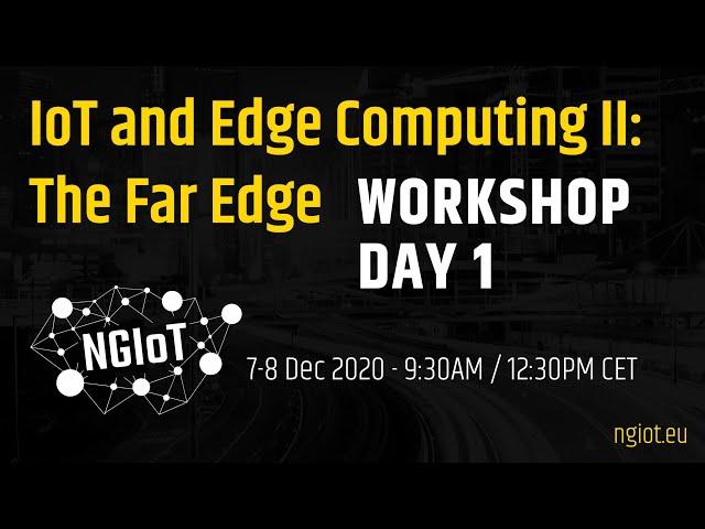IoT and Edge Computing II: The Far Edge. Day 1