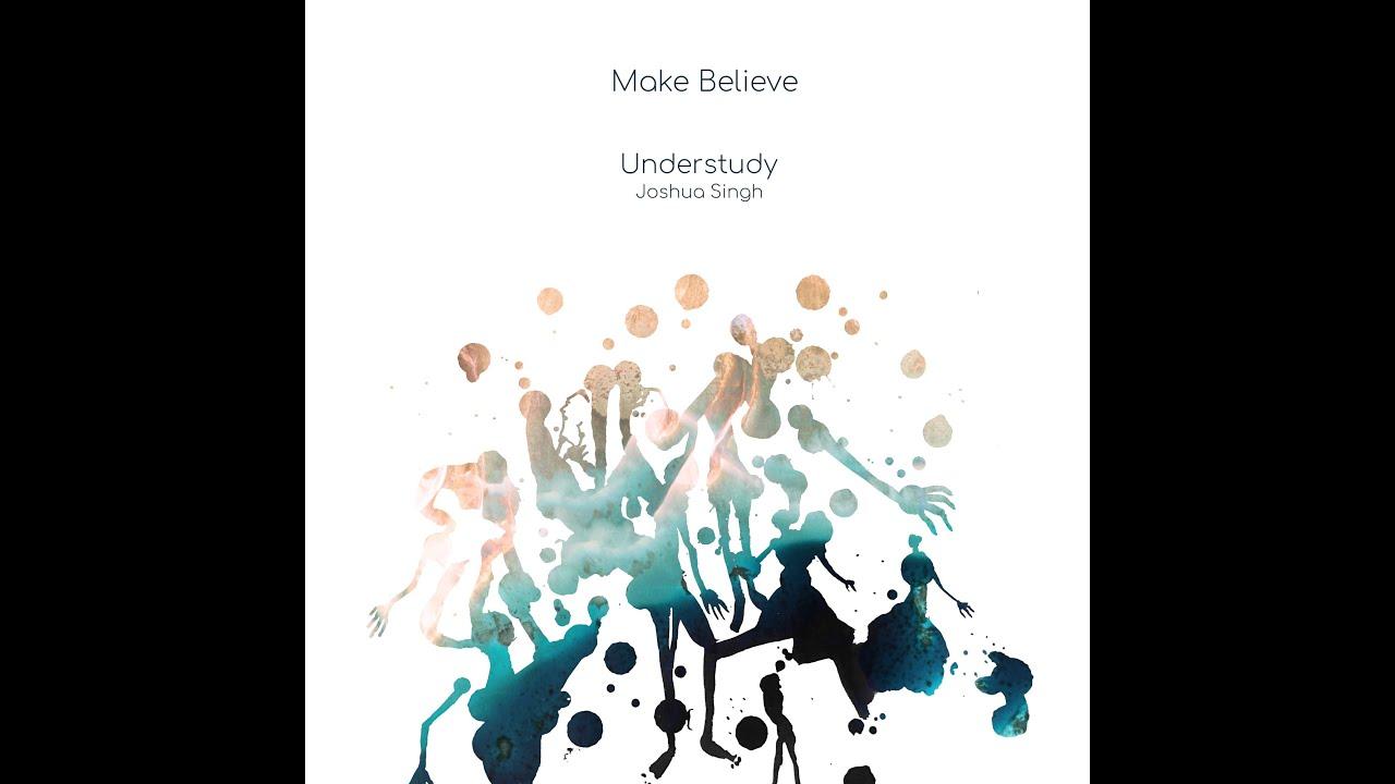 Joshua Singh - Make Believe (Feat. Rachel Singh, Ajay Jayanthi)