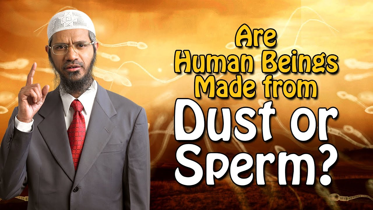 Are Human Beings Made from Dust or Sperm? - Dr Zakir Naik