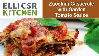 Zucchini Casserole With Garden Tomato Sauce