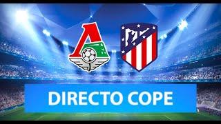 (SOLO AUDIO) Directo del Lokomotiv 1-1 Atlético en Tiempo de Juego COPE
