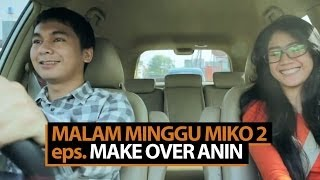 Malam Minggu Miko 2  - Make Over Anin