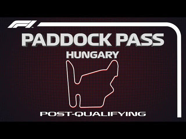 F1 Paddock Pass: Post-Qualifying At The 2019 Hungarian Grand Prix