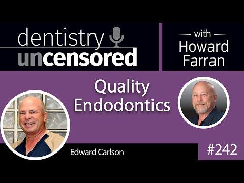 242 Quality Endodontics with Edward Carlson : Dentistry Uncensored with Howard Farran