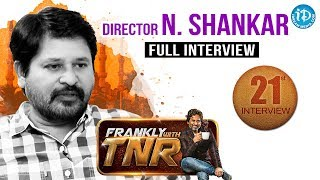Director N Shankar Exclusive Interview - Frankly With TNR #21 || Talking Movies With iDream #150
