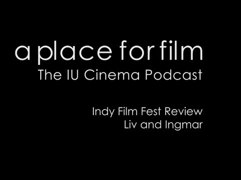 A Place For Film - 2013 Indy Film Fest - Liv and Ingmar Review