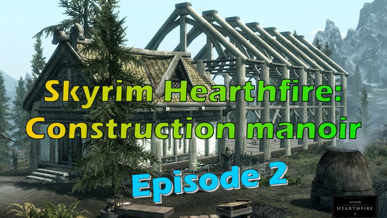 Skyrim Hearthfire Construction Manoir Episode2