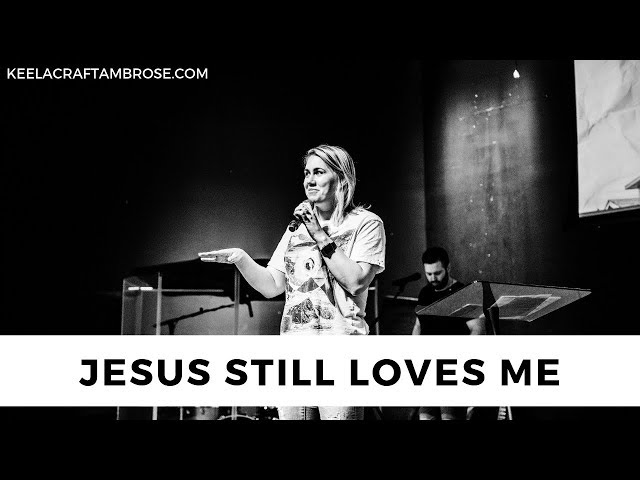 JESUS STILL LOVES ME - KEELA CRAFT AMBROSE