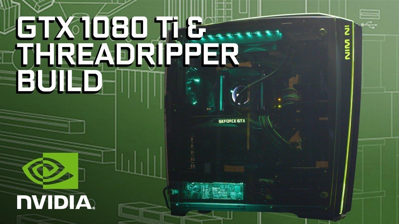 GeForce Garage: GTX 1080 Ti & ThreadRipper Build | GeForce