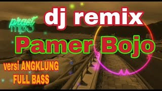 Pamer Bojo Dj Remix Full Bass Versi Angklung Bass Slow Pamerbojo