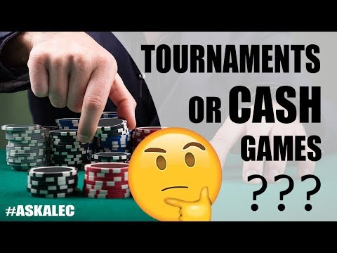 Should I Play Cash Games Or Tournaments?