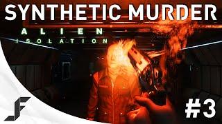 Alien Isolation Walkthrough Part 3 - Synthetic Murder!