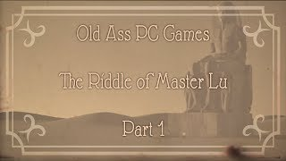 Old Ass PC Games - The Riddle of Master Lu - Part 1