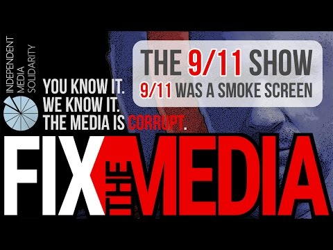 Fix the Media - The 9/11 Show: 9/11 Was A Smoke Screen