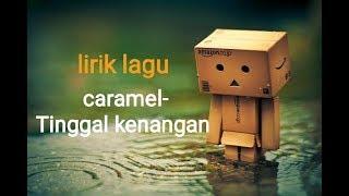 Caramel - Tinggal Kenangan [ lirik lagu ]