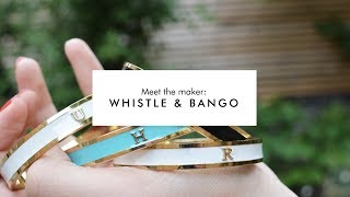 Meet The Maker: Whistle & Bango