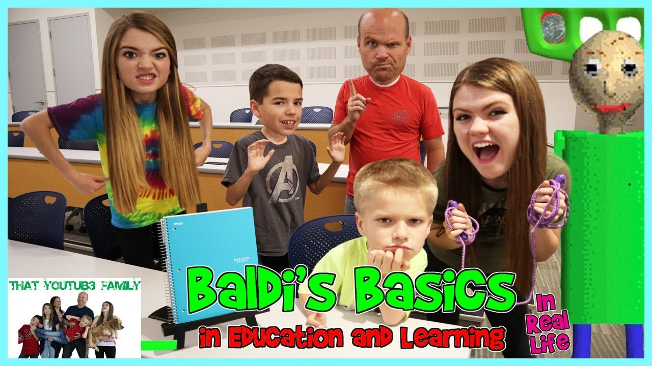 Baldis Basics In Education And Learning IN REAL LIFE 2 That YouTub3 Family