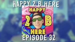 Happy 2 B Here Episode 32 - True Justice