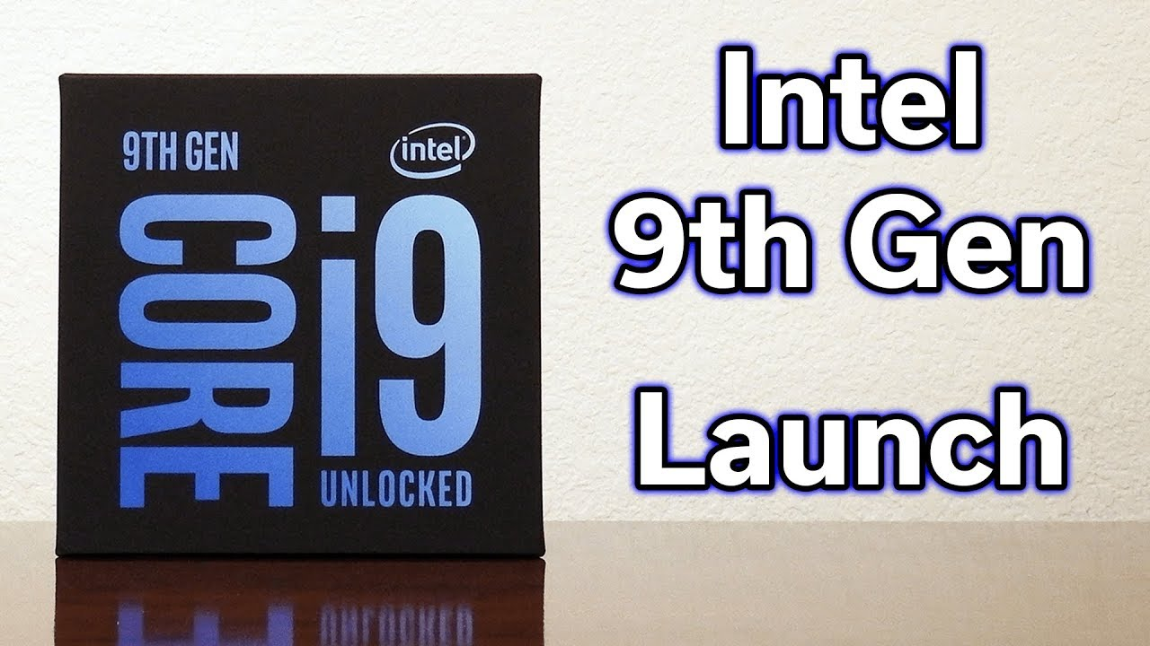 Intel 9th Gen Launch - i9-9900K - 8 Cores - All You Need To Know