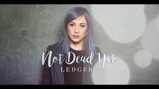 LEDGER – Not Dead Yet (Lyrics)