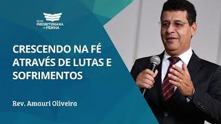 Crescendo na Fé através de Lutas e Sofrimentos | Rev. Amauri de Oliveira