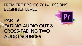 Adobe Premiere Pro CC 2014 Lessons - Part 9 - Blending and Crossfading Audio, Constant Power