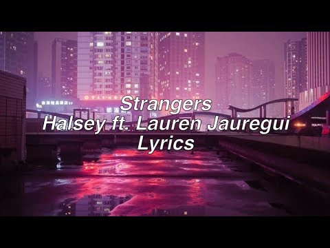 Strangers || Halsey Ft. Lauren Jauregui Lyrics