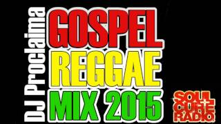 Reggae Gospel Mix 2015 - DJ Proclaima Gospel Reggae Mix