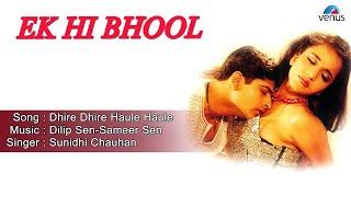 Ek Hi Bhool : Dhire Dhire Haule Haule Full Audio Song | Milind Gunaji, Monalisa |