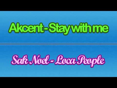 Akcent - Stay With Me & Sak Noel - Loca People