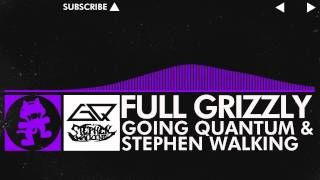 Repeat youtube video [Dubstep] - Going Quantum & Stephen Walking - Full Grizzly [Monstercat Release]