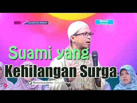 Suami Yang Kehilangan Surga • Islam Itu Indah 13 April 2017