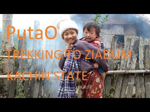 PutaO  - Trekking to Ziyadum - Kachin State ပူတာအိုမြို့ (Myanmar)