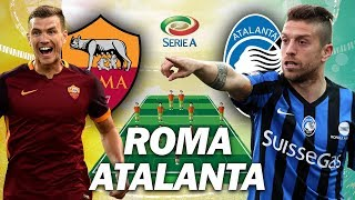 Roma vs Atalanta - Lineup Squad & Prediction 27.08.2018 | ROUND 2 SERIE A