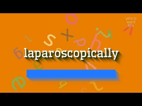 """How to say """"laparoscopically""""! (High Quality Voices)"""
