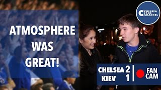 Atmosphere Was Great | Chelsea 2 - 1 Kiev | Fan Cam
